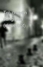 Trò chuyện cùng Ben (cleverbot) by ahihi111