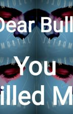 Dear Bully, You Killed Me by AlexAgainstTheWorld