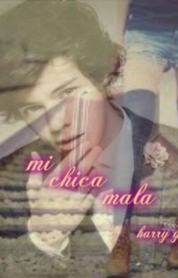 mi chica mala (harry styles y tu hot)Terminada