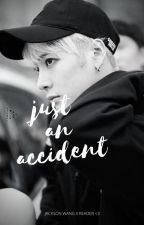 just an accident [jackson wang x reader] by milkyystarss