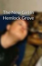 The New Girl In Hemlock Grove by Unholy_Confessions88