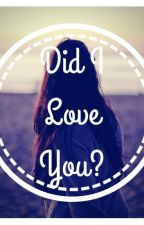 Did I Love You? by JessicaEveerden