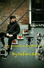 my posesive boyfriend  by refin1334