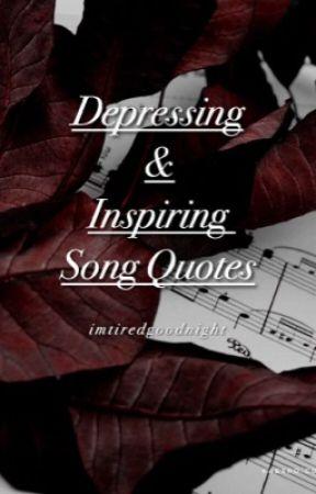 Depressing & Inspiring Song Quotes ✔️ - TRIBUTE TO X - Wattpad