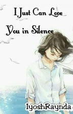 I Just can Love You in Silence  by IyoshRaynda