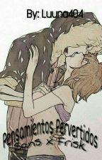 Pensamientos Pervertidos [SansxFrisk]~[+18] by Luuna404