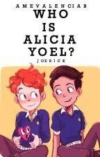 Who Is Alicia, Yoel?  ? Joerick ? by DramaQueenAV