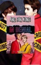 Ang Fan Kong In Denial (Sequel MKG) by LuhanProperty