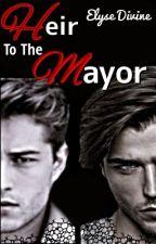 Heir To The Mayor (Mayor's Addiction Series) by Miss_Kick