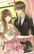 The Pervert Gangster's Queen by sweetotor