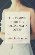 The Campus Nerd Is A Badass Mafia Queen by AllyBaniaga_04