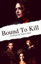 Bound To Kill by uh-senpai