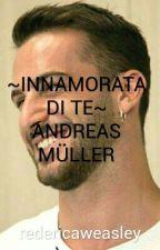 ~INNAMORATA DI TE~ ANDREAS MÜLLER by redericaweasley