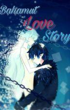 Bahamut Love Story (jangan lecehkan aku) by Neko_Chan_Lovers
