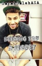Keeping You A Secret/Adam Saleh Fanfic by SarahSalehASA