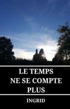 LE TEMPS NE SE COMPTE PLUS by ingriid21
