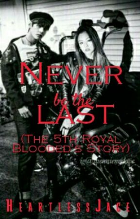 Never Be The Last /The 5th Royal Blooded's Story/ (Completed) by HeartlessJace