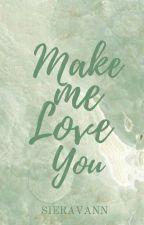 Make Me Love You by sieravann