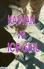 KAYVAN VS ICE GIRL by henzsadewa