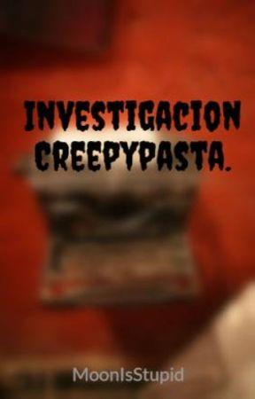 Investigacion Creepypasta. by StupidSele