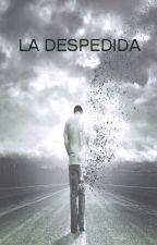 LA DESPEDIDA by verdeagonia