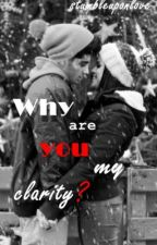 Why are you my clarity? by stumbleuponlove