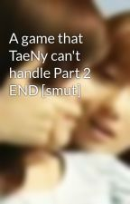 A game that TaeNy can't handle Part 2 END [smut] by yourmine2301