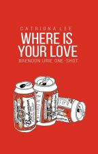 where is your love; brendon urie by -redbreast