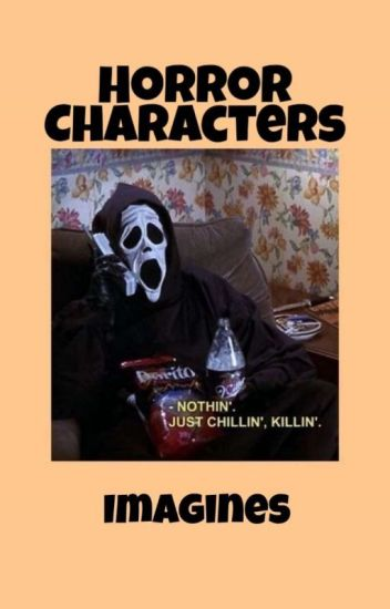 Horror Characterd Imagines - Cherryhoe - Wattpad