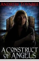 A Construct of Angels  Chapter One  Part One by AndrewToynbee