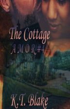 The Cottage (Amor #4) by Everlasting90