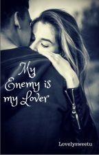 My enemy is my lover. by lovelysweetu