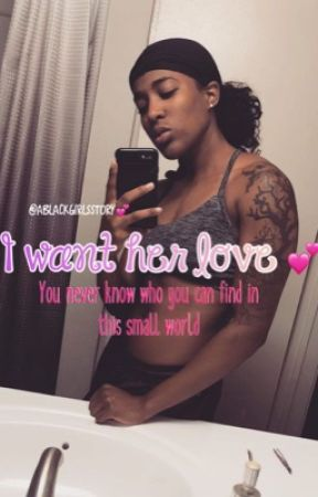 I Want Her Love 💕🏳️‍🌈👩‍❤️‍💋‍👩 by ABlackGirlsStory