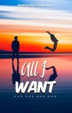 All I Want by emilyann-