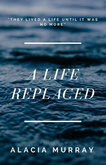 A Life Replaced