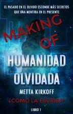 Making of Humanidad Olvidada | Especial 1K lecturas | Blog by MettaKkcraft