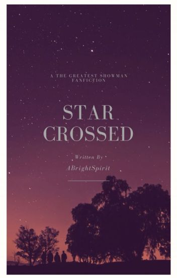 Star Crossed (A Greatest Showman Fanfic)
