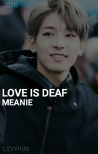 Love is deaf • Meanie by livvhun