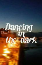 Dancing in the dark [NonCompleta] by sabbiarosa
