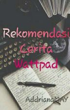 Rekomendasi Cerita Wattpad by addrianaMAY