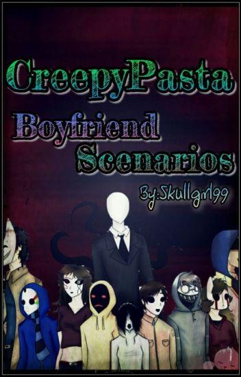 Creepypasta boyfriend scenarios!