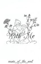 With Me//Со мной by music_of_the_soul
