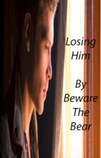 Losing Him (Only His Series: Book 4) by BewareTheBear