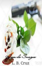 Rosa de sangue by loohcruz77983147