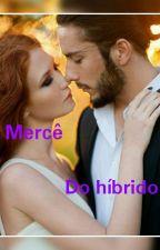 A Mercê Do Hibrido ( Livro 2 ) by drezamorato