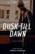 Dusk Till Dawn [Em Revisão/Edição] by Camilaalso
