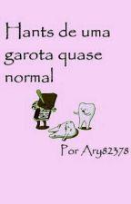 Hants de uma garota quase normal by Ary82378