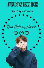 ¡Que odioso, Jeon! -Jungkook y tu- by dayrelis11