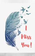I Miss You! by lovebookssomuch02