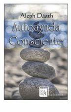 AUTOAYUDA CONSCIENTE  (EDITADA): EAA Ediciones  Ed.2 by AlephDaath